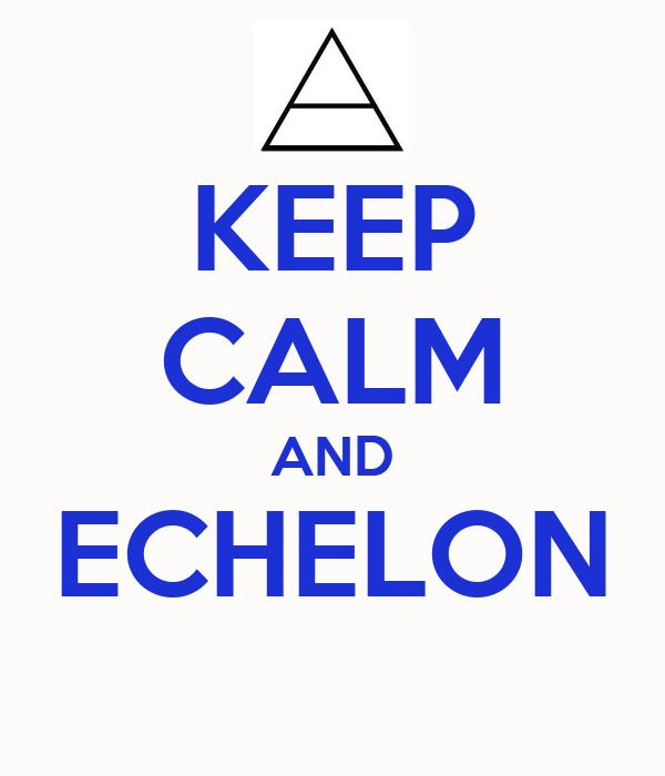 KEEP CALM AND ECHELON