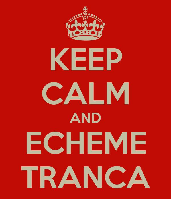 KEEP CALM AND ECHEME TRANCA