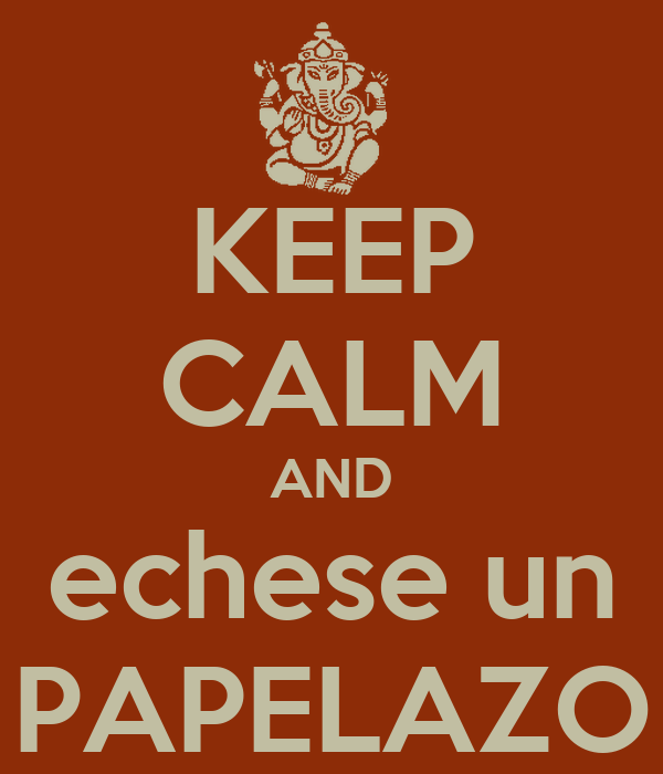KEEP CALM AND echese un PAPELAZO