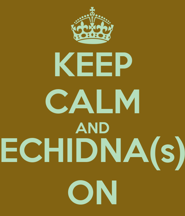 KEEP CALM AND ECHIDNA(s) ON