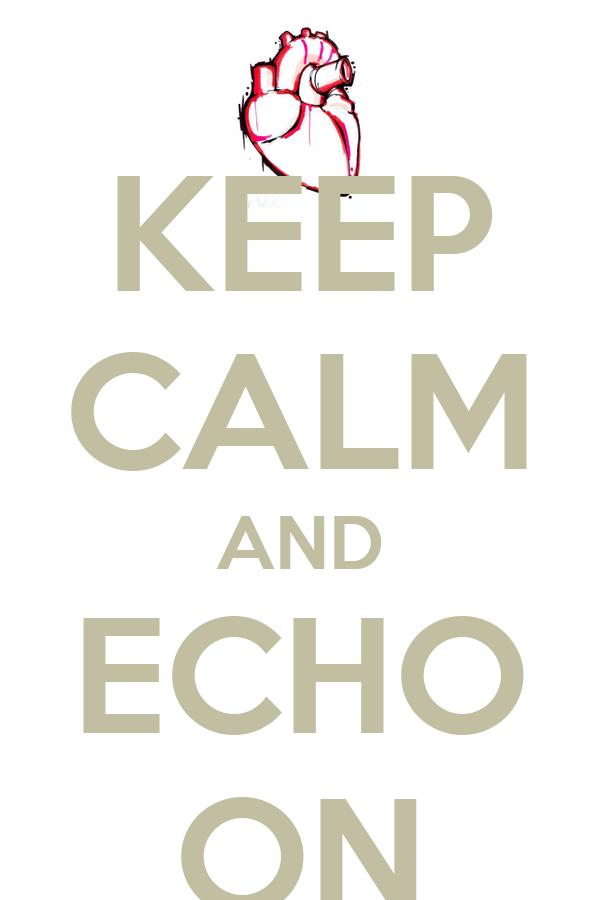 KEEP CALM AND ECHO ON