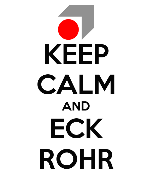 KEEP CALM AND ECK ROHR
