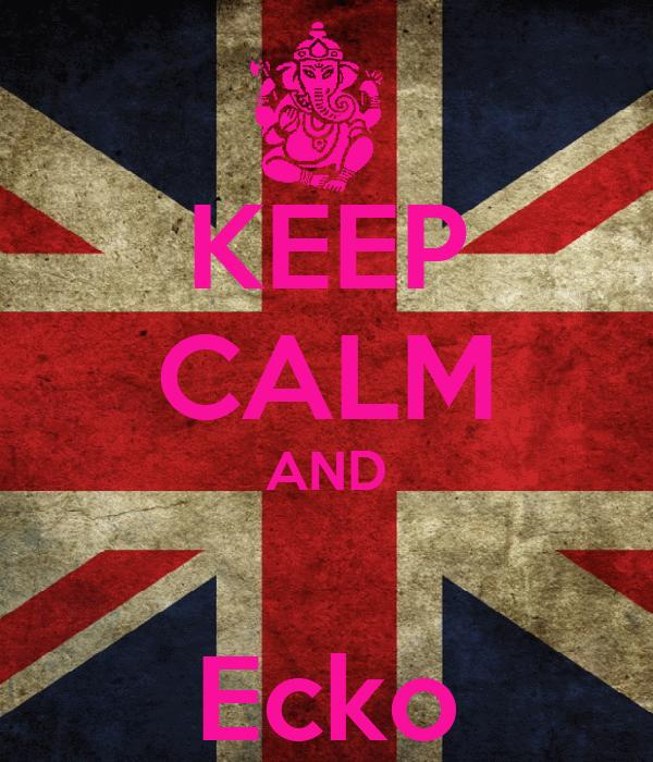 KEEP CALM AND  Ecko