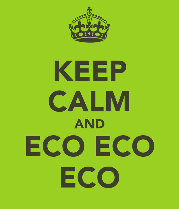 KEEP CALM AND ECO ECO ECO