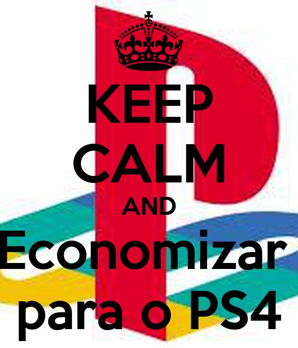 KEEP CALM AND Economizar  para o PS4