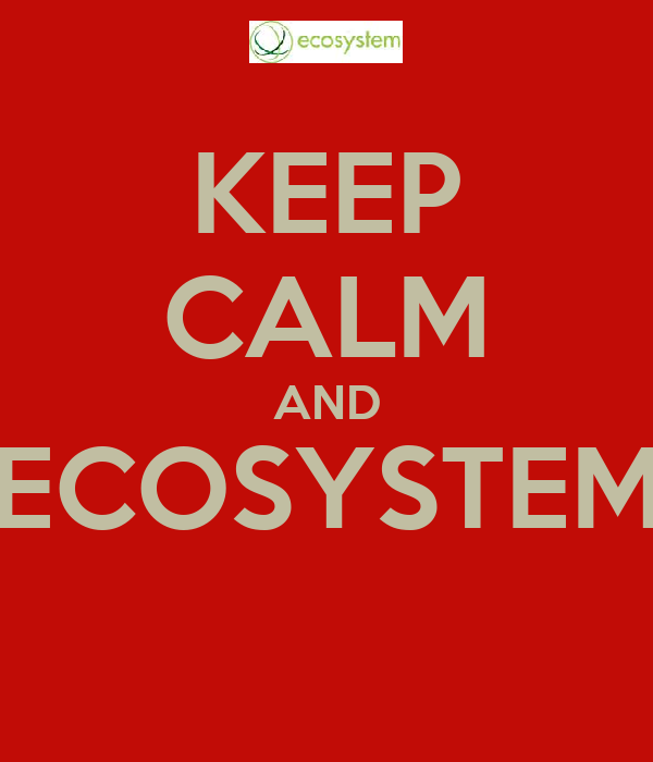 KEEP CALM AND ECOSYSTEM