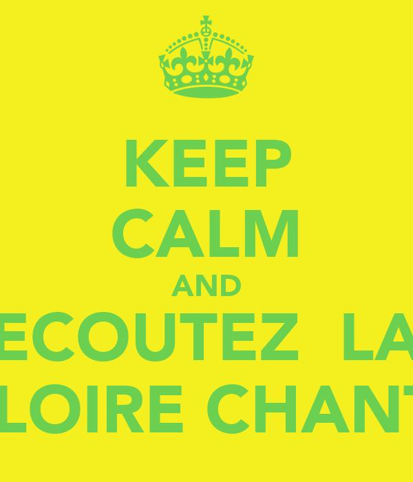 KEEP CALM AND ECOUTEZ  LA LA LOIRE CHANTER