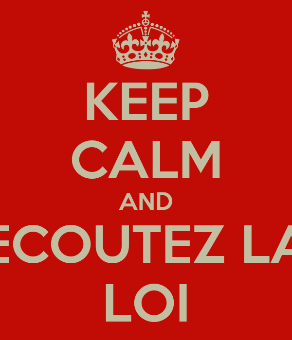 KEEP CALM AND ECOUTEZ LA LOI