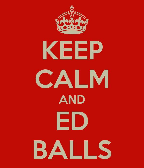 KEEP CALM AND ED BALLS