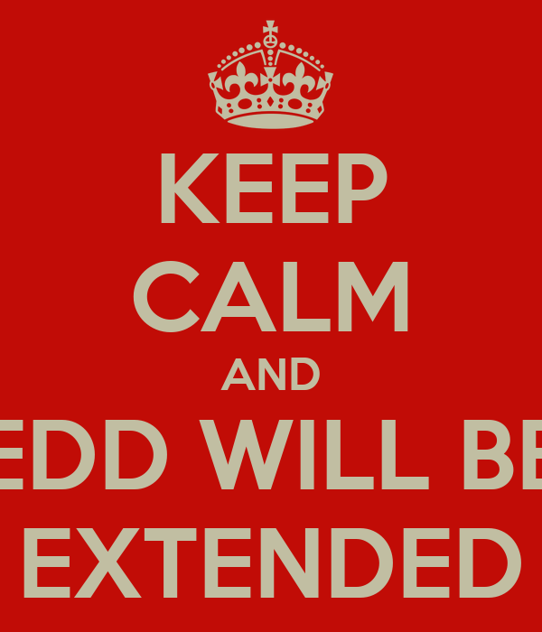 KEEP CALM AND EDD WILL BE EXTENDED