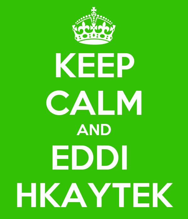 KEEP CALM AND EDDI  HKAYTEK