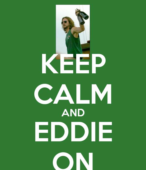 KEEP CALM AND EDDIE ON