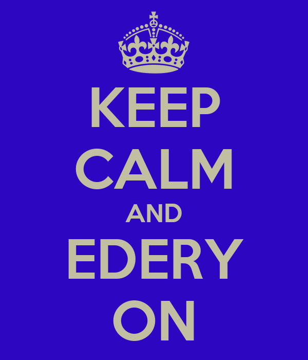 KEEP CALM AND EDERY ON