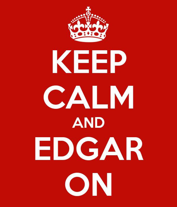 KEEP CALM AND EDGAR ON