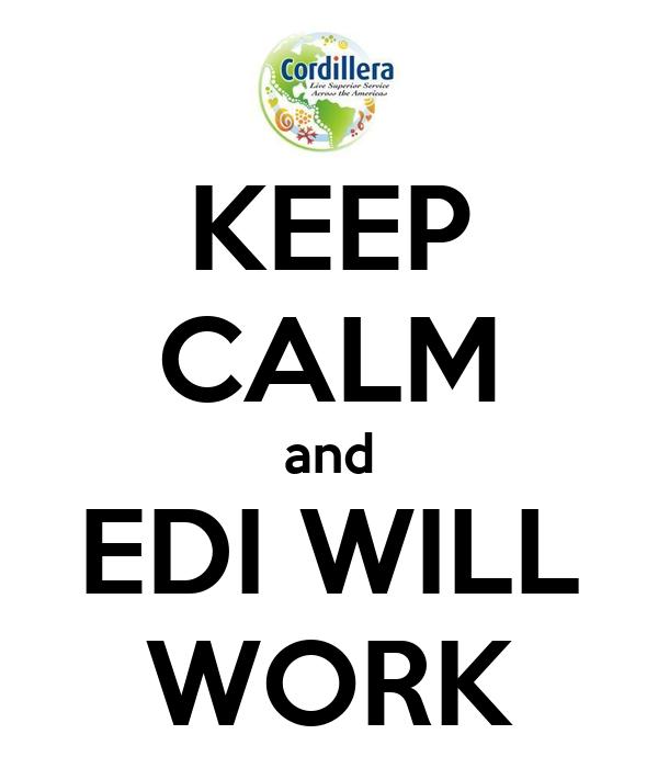 KEEP CALM and EDI WILL WORK