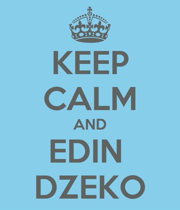 KEEP CALM AND EDIN  DZEKO