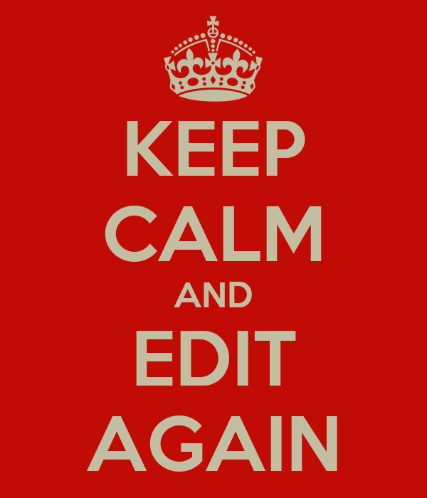 KEEP CALM AND EDIT AGAIN
