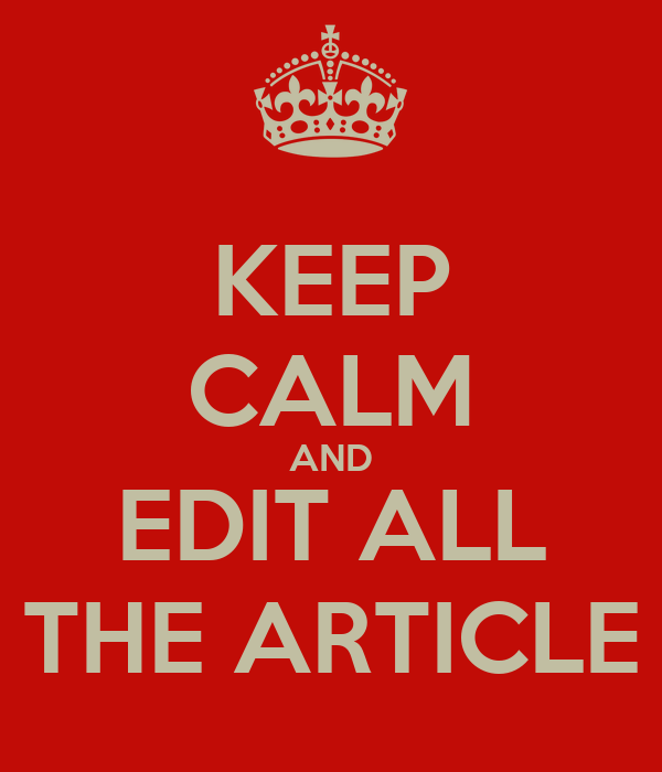 KEEP CALM AND EDIT ALL THE ARTICLE
