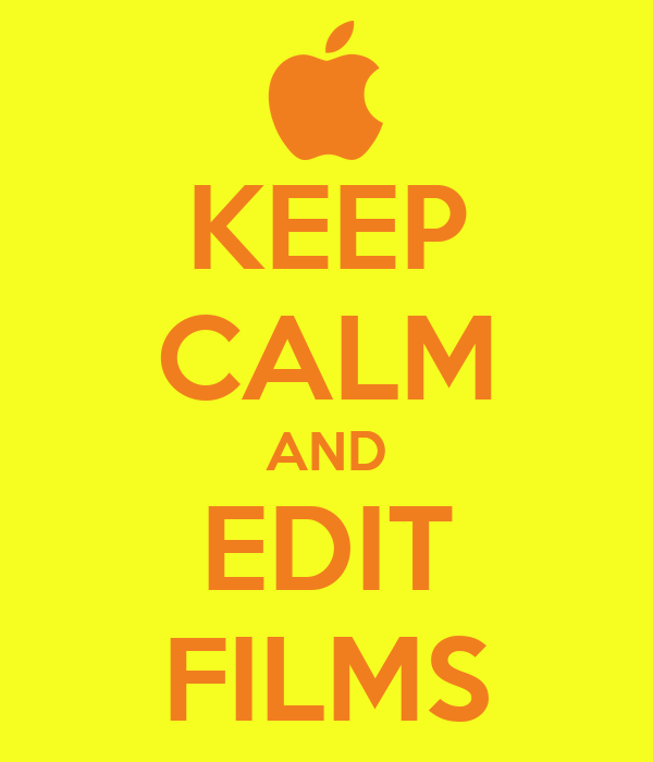 KEEP CALM AND EDIT FILMS