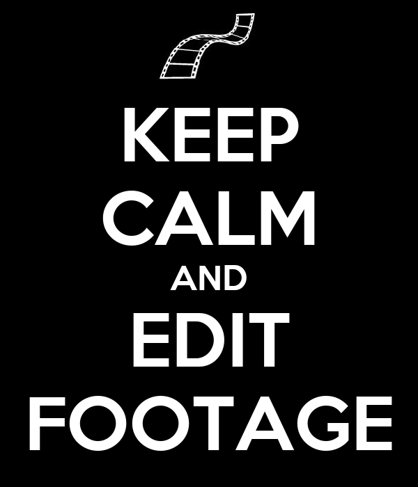 KEEP CALM AND EDIT FOOTAGE