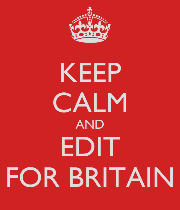 KEEP CALM AND EDIT FOR BRITAIN
