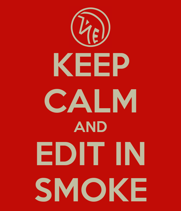 KEEP CALM AND EDIT IN SMOKE
