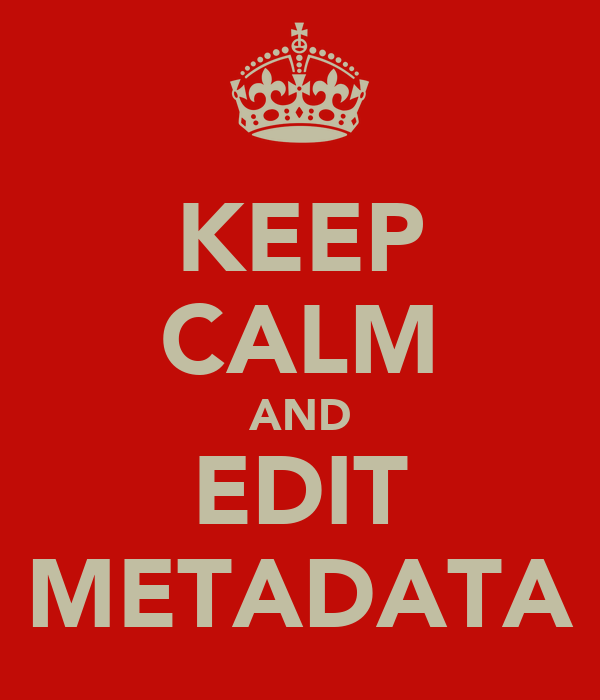 KEEP CALM AND EDIT METADATA