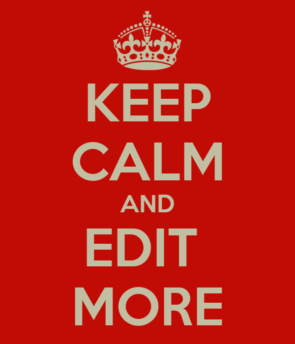 KEEP CALM AND EDIT  MORE