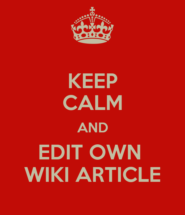 KEEP CALM AND EDIT OWN  WIKI ARTICLE