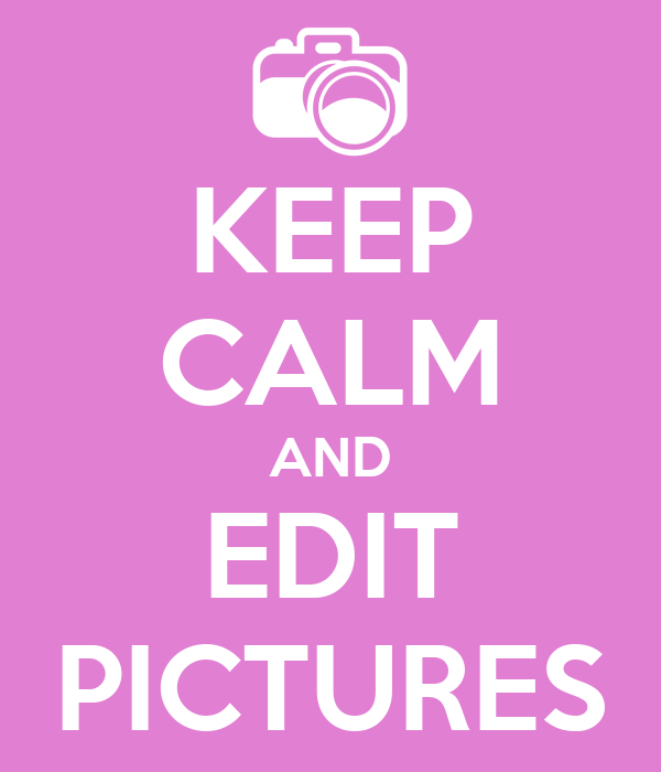 KEEP CALM AND EDIT PICTURES