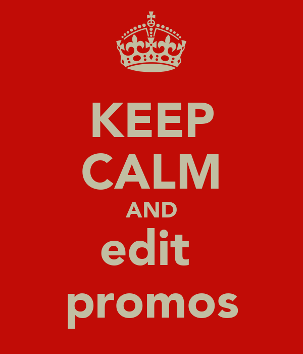 KEEP CALM AND edit  promos