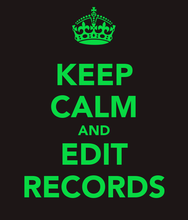 KEEP CALM AND EDIT RECORDS