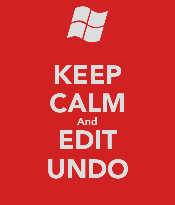 KEEP CALM And EDIT UNDO