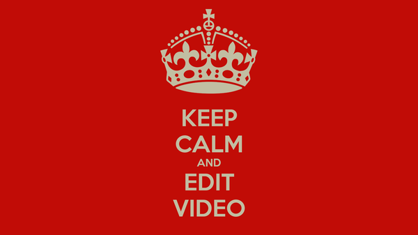 KEEP CALM AND EDIT VIDEO