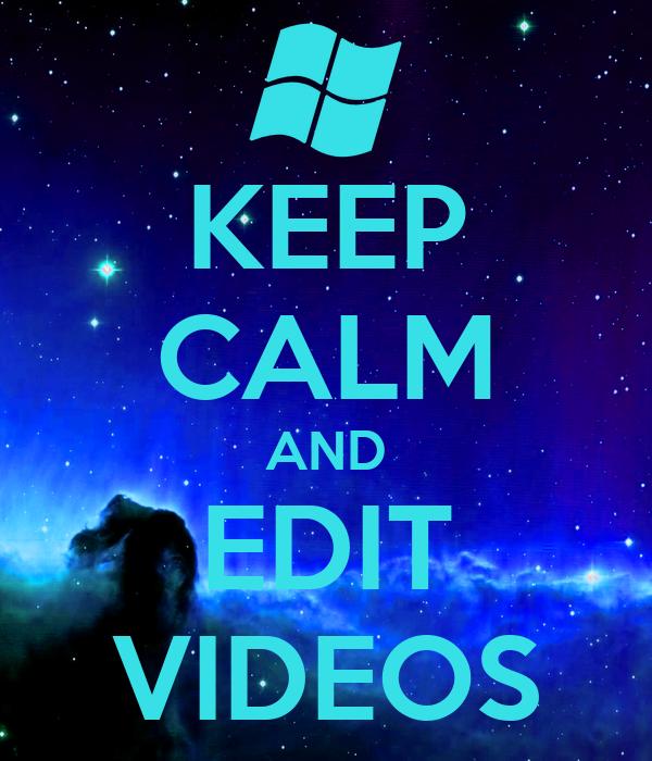 KEEP CALM AND EDIT VIDEOS