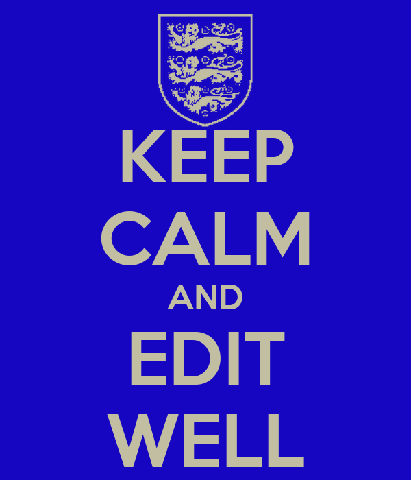 KEEP CALM AND EDIT WELL