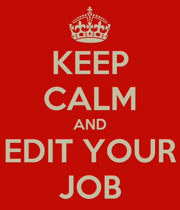 KEEP CALM AND EDIT YOUR JOB