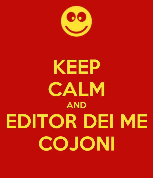 KEEP CALM AND EDITOR DEI ME COJONI