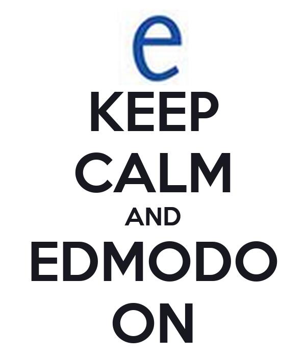 KEEP CALM AND EDMODO ON