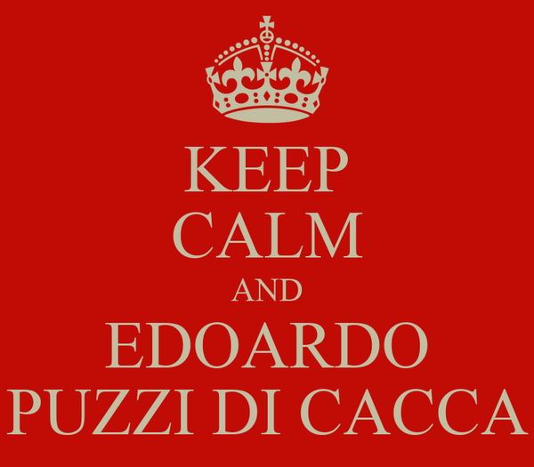 KEEP CALM AND EDOARDO PUZZI DI CACCA