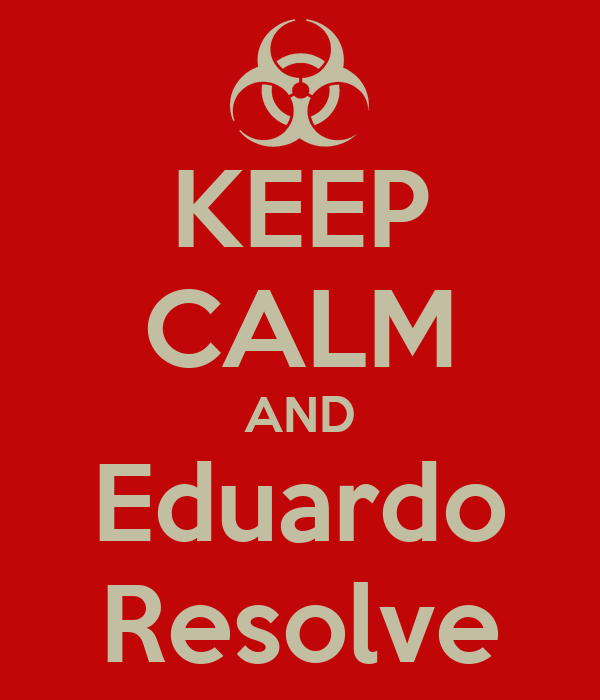 KEEP CALM AND Eduardo Resolve
