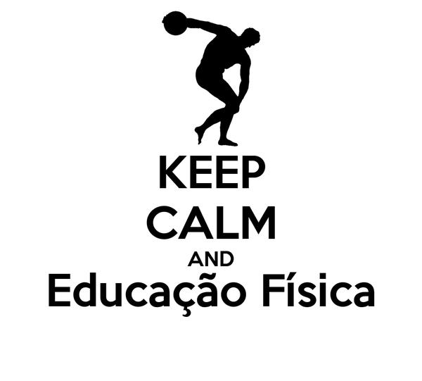 KEEP CALM AND Educação Física