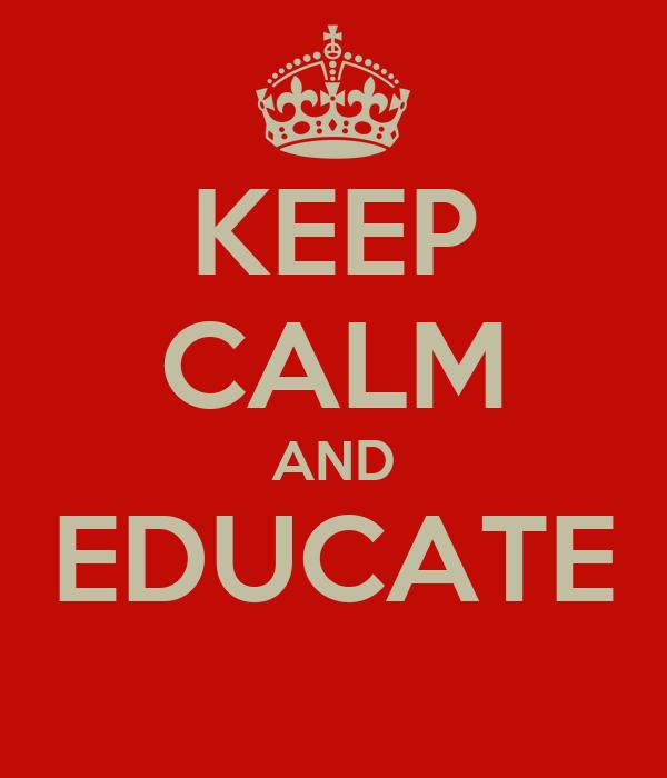 KEEP CALM AND EDUCATE