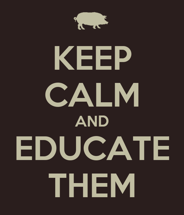 KEEP CALM AND EDUCATE THEM