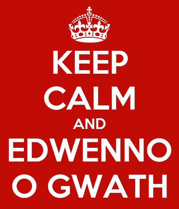 KEEP CALM AND EDWENNO O GWATH