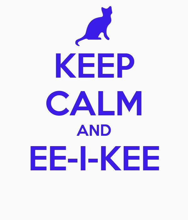 KEEP CALM AND EE-I-KEE