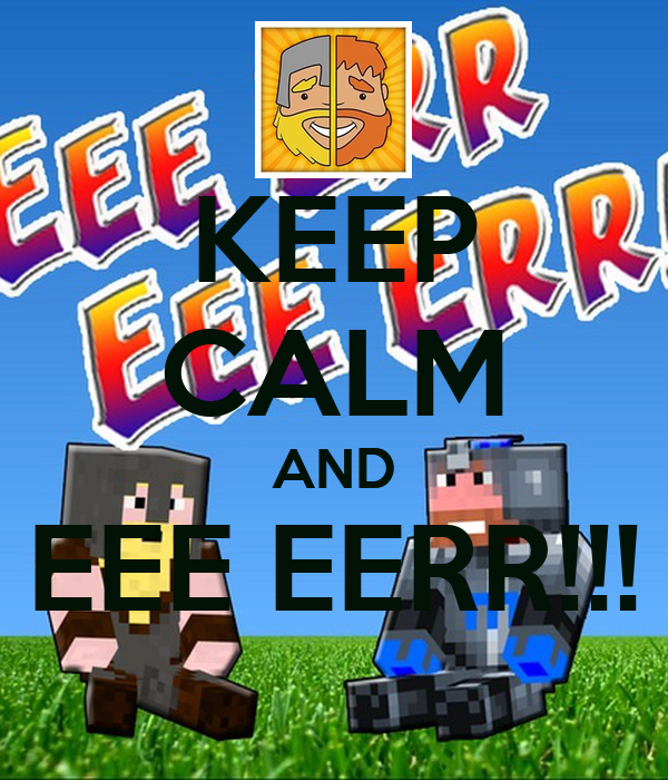 KEEP CALM AND EEE EERR!!!
