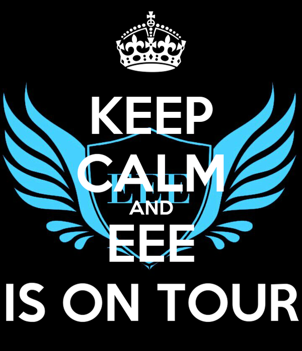 KEEP CALM AND EEE IS ON TOUR