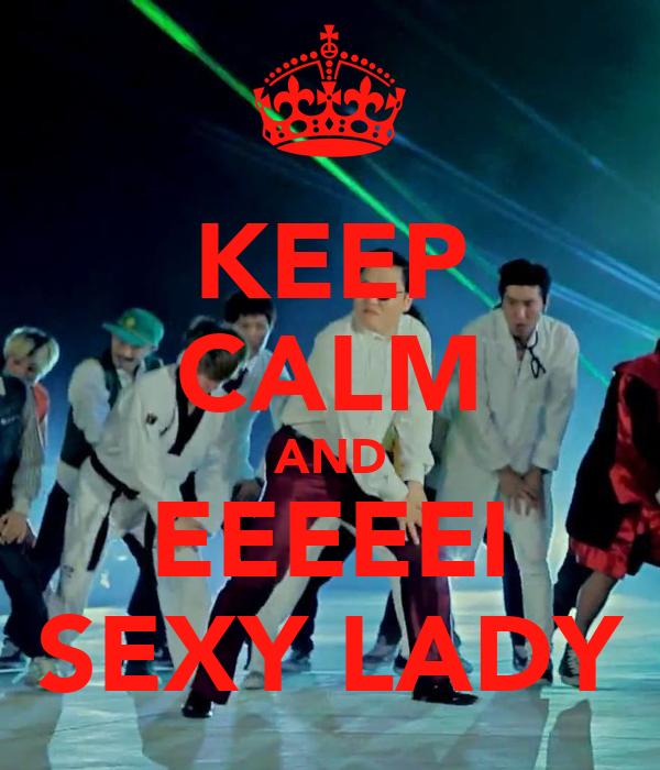 KEEP CALM AND EEEEEI SEXY LADY
