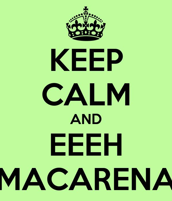KEEP CALM AND EEEH MACARENA
